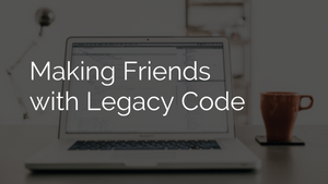 Making Friends with Legacy Code