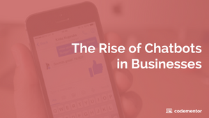 The Rise of Chatbots in Businesses