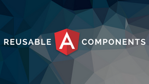 Guide to Building Reusable Components in Angular 2