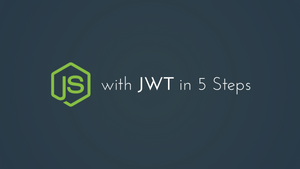 5 Steps to Authenticating Node.js with JWT