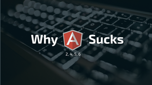 Why Angular 2 (4, 5, 6) sucks