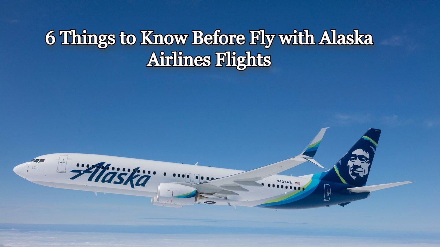 6 Things to Know Before Fly with Alaska Airlines Flights