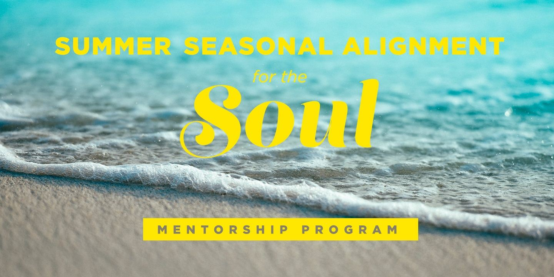 Summer Seasonal Alignment For The Soul Mentorship