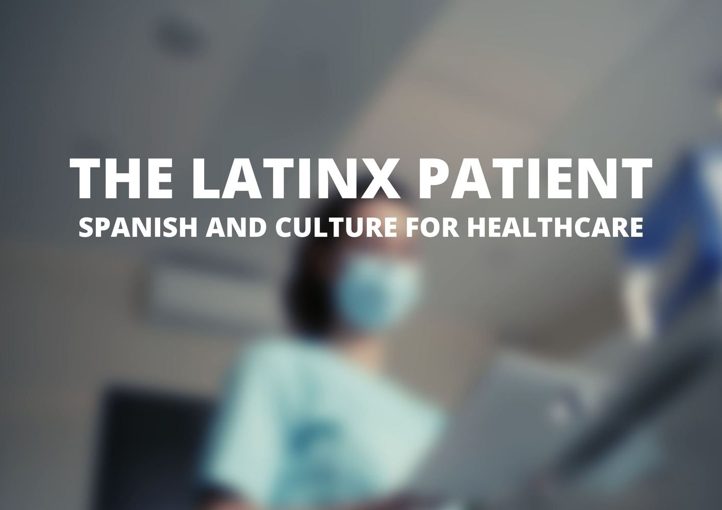 The Latinx Patient:  Spanish & Culture for Healthcare (May Session)