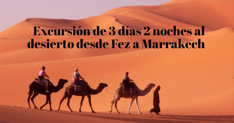 Excursión de  3 días 2 noches al desierto desde Fez a Marrakech