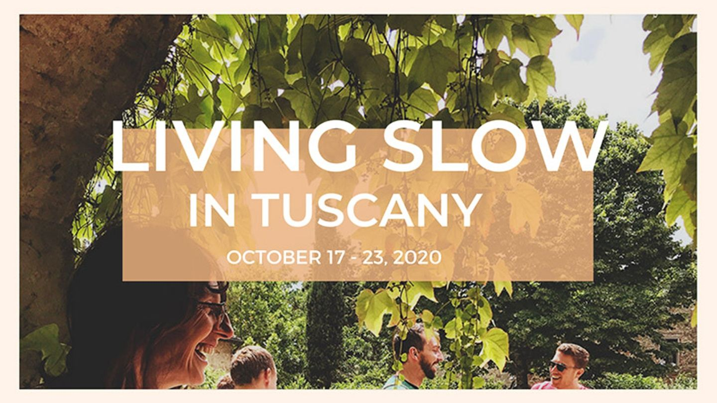 Living Slow in Tuscany