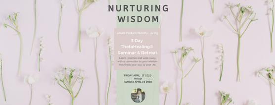 NURTURING WISDOM 3 Day ThetaHealing® Seminar & Retreat