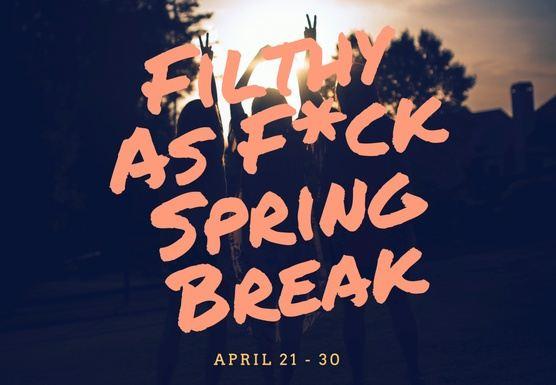 A Filthy Spring Break