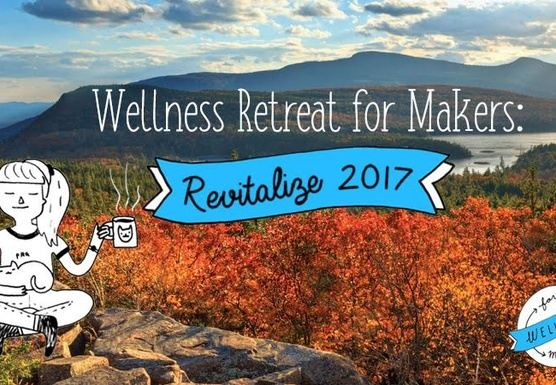 Wellness Retreat for Makers: Revitalize 2017
