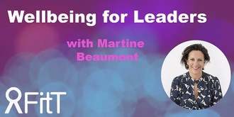 FitT eWorkshop - Wellbeing for Leaders with Martine Beaumont