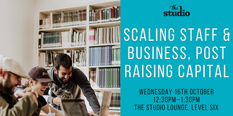 Speaker Series @ The Studio: Scaling Staff & Business, Post Raising Capital