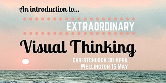 Extraordinary Visual Thinking - an introduction - Christchurch