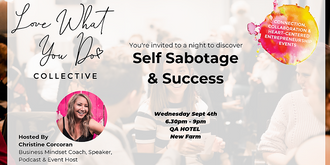 Self Sabotage and Success - Love What You Do Collective September Event