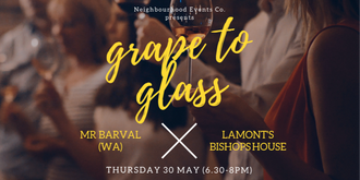Grape to Glass #20 - Mr Barval (WA) @ Lamont's Bishops House