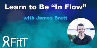FitT eWorkshop - Learn to Be 'In Flow' with James Brett