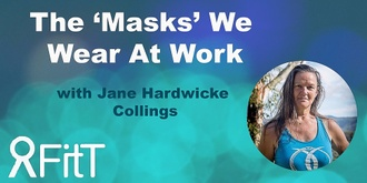 FitT eWorkshop - The 'Masks' We Wear At Work with Jane Hardwicke Collings