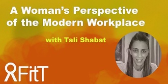 FitT eWorkshop - A Woman's Perspective of the Modern Workplace with Tali Shabat