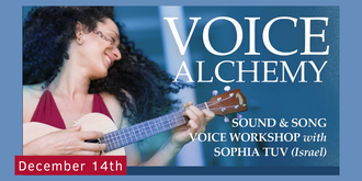 VOICE ALCHEMY - A VOICE WORKSHOP with SOPHIA TOV