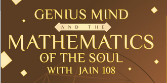 GENIUS MIND AND THE MATHEMATICS OF THE SOUL WITH JAIN108