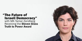 """The Future of Israeli Democracy"" with MK Tamar Zandberg Receiving the ""Steven Glass Truth to Power Award"""