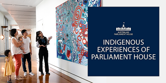 Tour: 'Yeribee' - Indigenous Experiences of Parliament House (Fri, Sat, Sun 2.30pm)