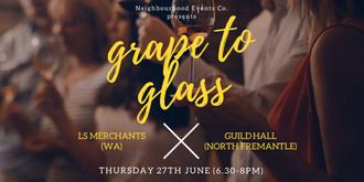 Grape to Glass #21 - LS Merchants (WA) @ Guildhall (North Fremantle)