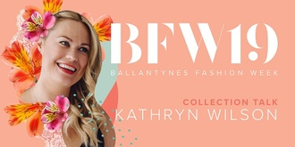 Ballantynes Fashion Week 19: Collection Talk - Kathryn Wilson