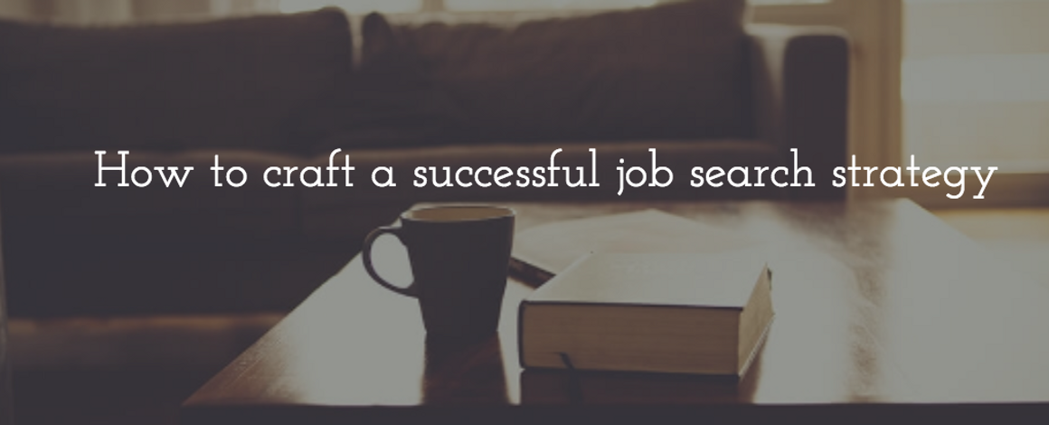 3 Steps to Creating A Job Search Strategy that will Lead to Success